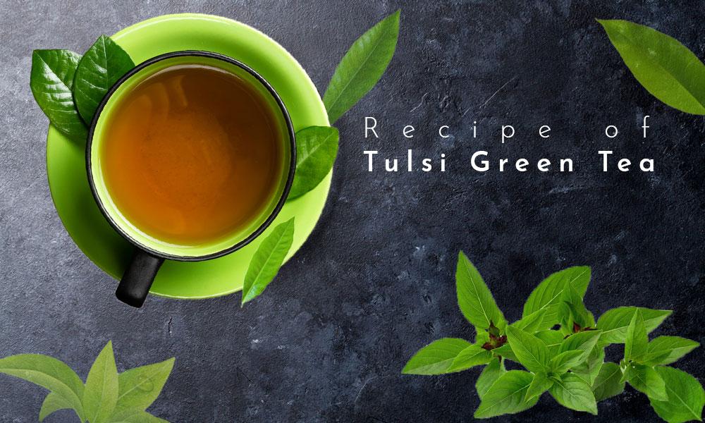 Tulsi Green Tea Recipe